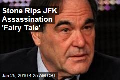 Stone Rips JFK Assassination 'Fairy Tale'