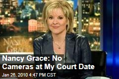 Nancy Grace: No Cameras at My Court Date