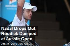 Nadal Drops Out, Roddick Dumped at Aussie Open