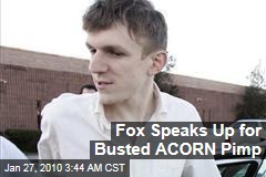 Fox Speaks Up for Busted ACORN Pimp