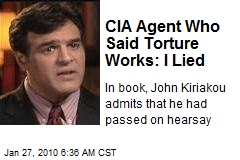CIA Agent Who Said Torture Works: I Lied