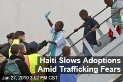 Haiti Slows Adoptions Amid Trafficking Fears