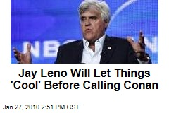 Jay Leno Will Let Things 'Cool' Before Calling Conan