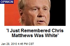 'I Just Remembered Chris Matthews Was White'