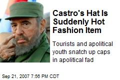 Castro's Hat Is Suddenly Hot Fashion Item