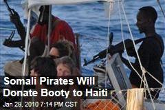 Somali Pirates Will Donate Booty to Haiti