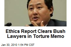 Ethics Report Clears Bush Lawyers in Torture Memo