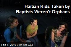 Haitian Kids Taken by Baptists Weren't Orphans