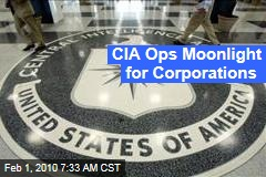 CIA Ops Moonlight for Corporations
