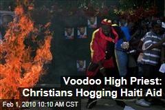 Voodoo High Priest: Christians Hogging Haiti Aid