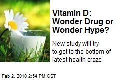 Vitamin D: Wonder Drug or Wonder Hype?