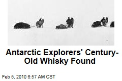 Antarctic Explorers' Century-Old Whisky Found