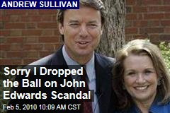 Sorry I Dropped the Ball on John Edwards Scandal