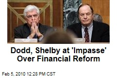 Dodd, Shelby at 'Impasse' Over Financial Reform
