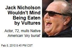 Jack Nicholson Wouldn't Mind Being Eaten by Vultures