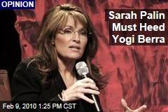 Sarah Palin Must Heed Yogi Berra