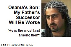 Osama's Son: My Father's Successor Will Be Worse