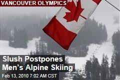 Slush Postpones Men's Alpine Skiing