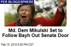 Md. Dem Mikulski Set to Follow Bayh Out Senate Door