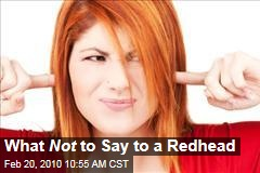 What Not to Say to a Redhead