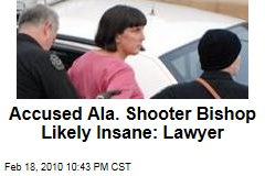 Accused Ala. Shooter Bishop Likely Insane: Lawyer