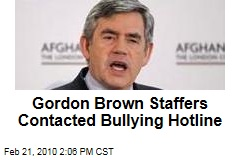Gordon Brown Staffers Contacted Bullying Hotline