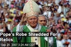 Pope's Robe Shredded For Relics