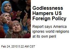 Godlessness Hampers US Foreign Policy