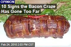 10 Signs the Bacon Craze Has Gone Too Far