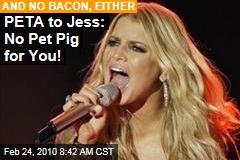 PETA to Jess: No Pet Pig for You!
