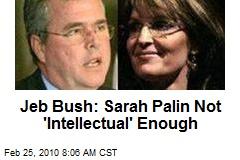 Jeb Bush: Sarah Palin Not 'Intellectual' Enough