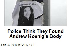 Police Think They Found Andrew Koenig's Body
