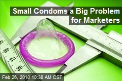 Small Condoms a Big Problem for Marketers