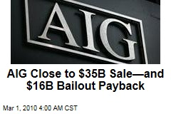 AIG Close to $35B Sale—and $16B Bailout Payback