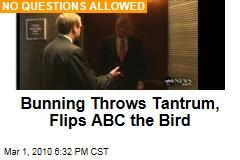 Bunning Throws Tantrum, Flips ABC the Bird