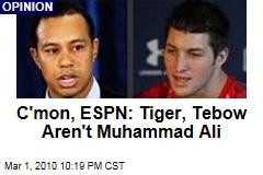 C'mon, ESPN: Tiger, Tebow Aren't Muhammad Ali