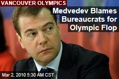 Medvedev Blames Bureaucrats for Olympic Flop