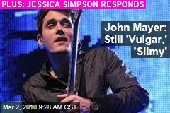 John Mayer: Still 'Vulgar,' 'Slimy'