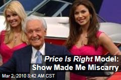 Price Is Right Model: Show Made Me Miscarry