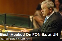 Bush Hooked On FON-iks at UN
