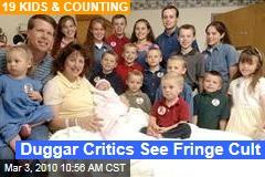 Duggar Critics See Fringe Cult