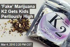 'Fake' Marijuana K2 Gets Kids Perilously High