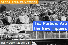 Tea Partiers Are the New Hippies