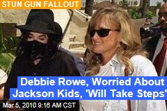 Debbie Rowe, Worried About Jackson Kids, 'Will Take Steps'