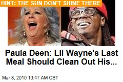 Paula Deen: Lil Wayne's Last Meal Should Clean Out His...