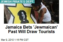 Jamaica Bets 'Jewmaican' Past Will Draw Tourists