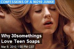 Why 30somethings Love Teen Soaps