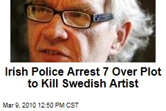 Irish Police Arrest 7 Over Plot to Kill Swedish Artist