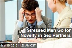 Stressed Men Go for Novelty in Sex Partners