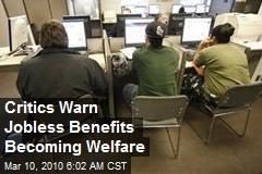 Critics Warn Jobless Benefits Becoming Welfare